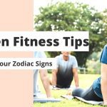 Fitness Tips as per Zodiac Sign