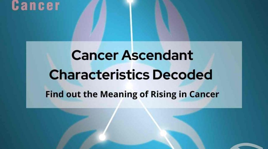 A Complete Guide on Cancer Ascendant, Cancer Rising   Know Everything About a Cancer Ascendant, Cancer Rising Traits
