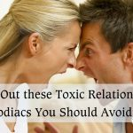 Check Out these Toxic Relationship Zodiac You Should Avoid