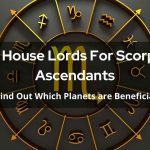 All House Lords For Scorpio Ascendants - Find Out Which Planets are Beneficial