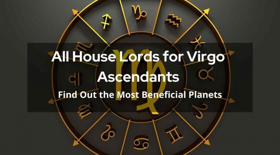Virgo Ascendant House Lords – Find Out the Most Beneficial Planets