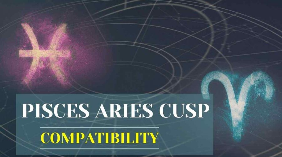 Pisces Aries Cusp – What are Pisces Aries Cusp Compatibility Zodiac Signs?