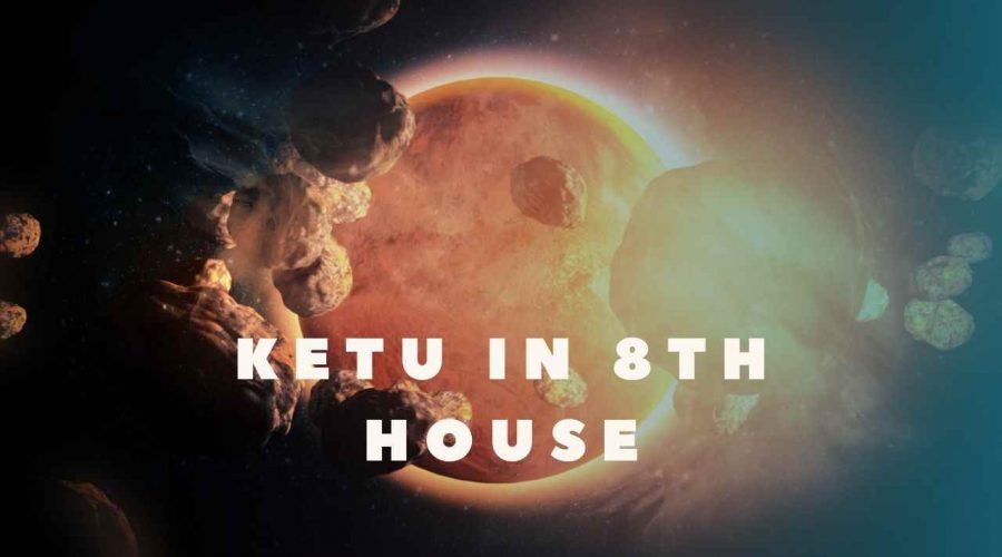 Ketu in 8th house: Meaning, Negative Effects, and Remedies
